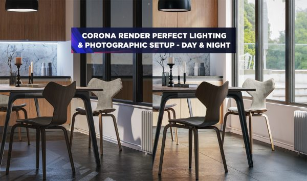 Corona Render Perfect Lighting & Photographic Setup - Day & Night course 3d interior